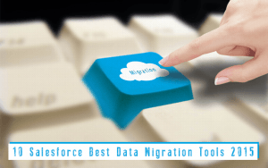 10 Salesforce Best Data Migration Tools 2015
