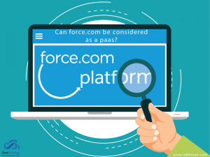 Can Force.com (from Salesforce.com) be considered a PaaS?