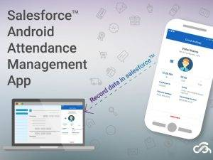 Salesforce™ Android Attendance Management App