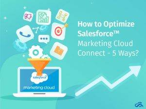 How to Optimize Salesforce Marketing Cloud Connect – 5 Ways?