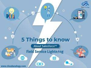 5 Things to know about Salesforce Field Service Lightning