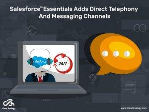 Salesforce Essentials Adds Direct Telephony And Messaging Channels