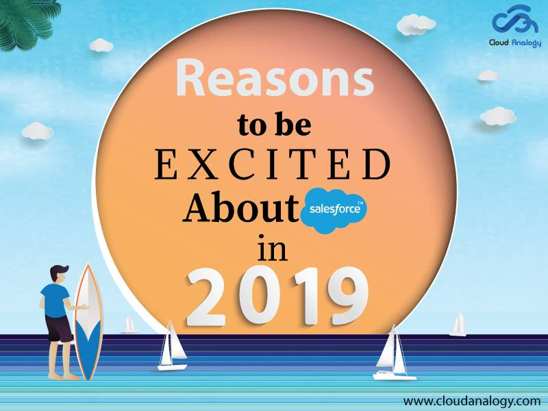 Reasons To Be Excited About Salesforce In 2019