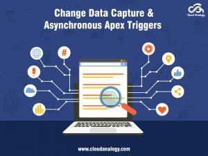 Change Data Capture & Asynchronous Apex Triggers