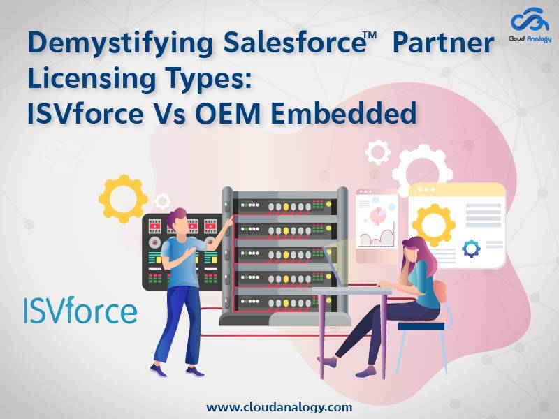 Demystifying Salesforce Partner Licensing Types-ISVforce Vs OEM Embedded