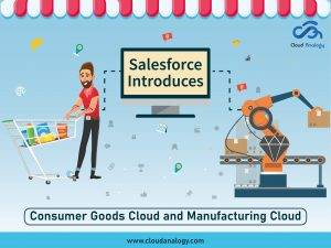Salesforce Introduces Consumer Goods Cloud And Manufacturing Cloud