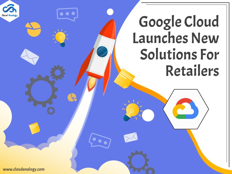 Google Cloud Launches New Solutions For retailers