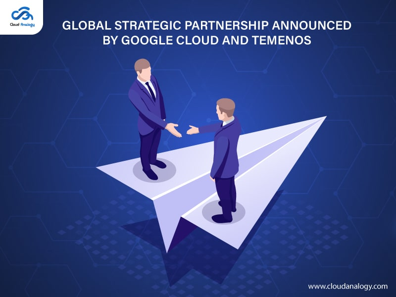 Global Strategic Partnership Announced By Google Cloud And Temenos