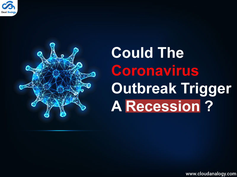 Could The Coronavirus Outbreak Trigger A Recession?