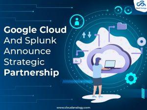 Google Cloud And Splunk Announce Strategic Partnership-01-min