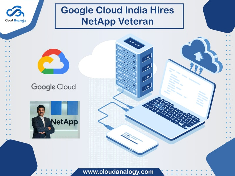 Google Cloud India Hires NetApp Veteran