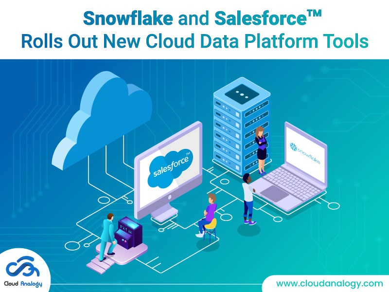 Snowflake and Salesforce Rolls Out New Cloud Data Platform Tools