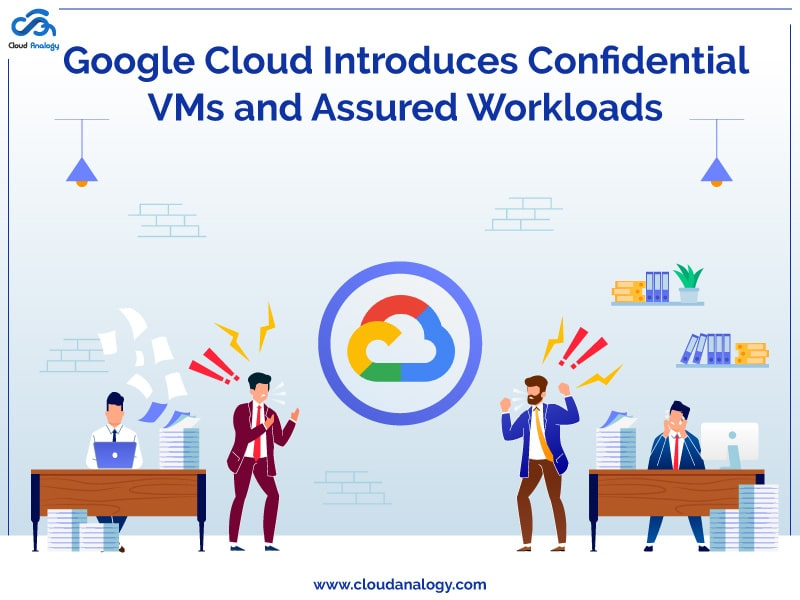Google Cloud Introduces Confidential VMs and Assured Workloads