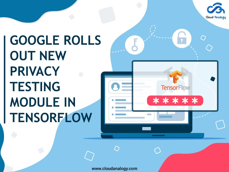 Google Rolls Out New Privacy Testing Module In TensorFlow