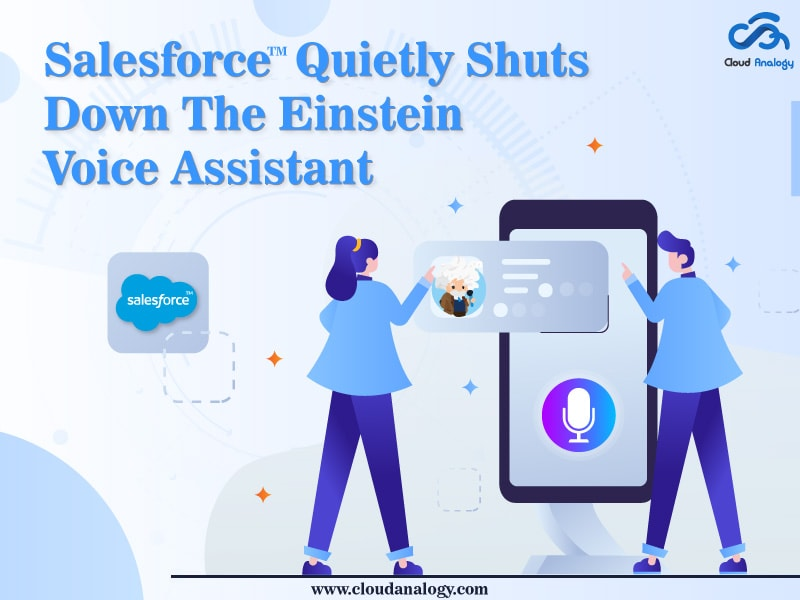 Salesforce Quietly Shuts Down the Einstein Voice Assistant