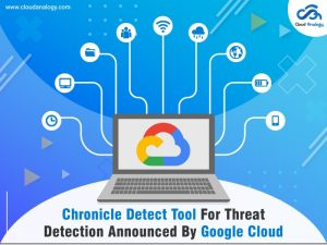Chronicle Detect Tool For Threat Detection Announced By Google Cloud