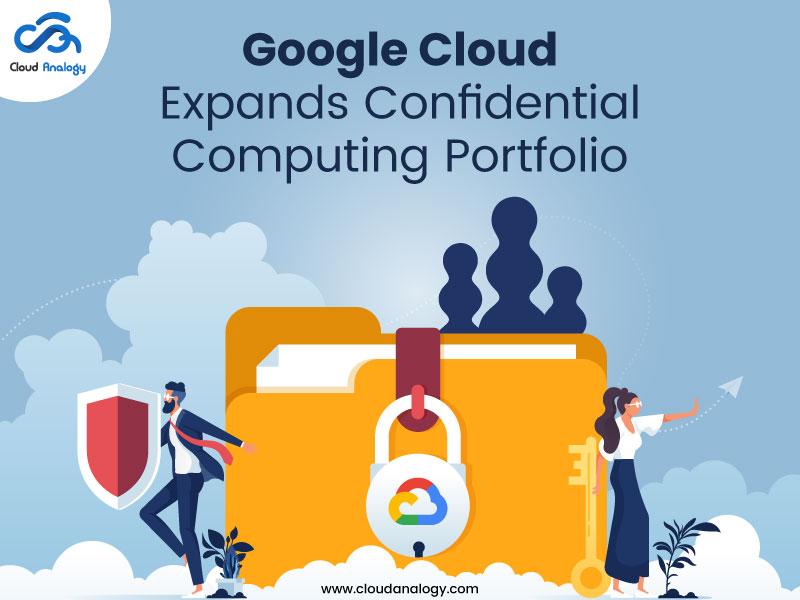Google Cloud Expands Confidential Computing Portfolio