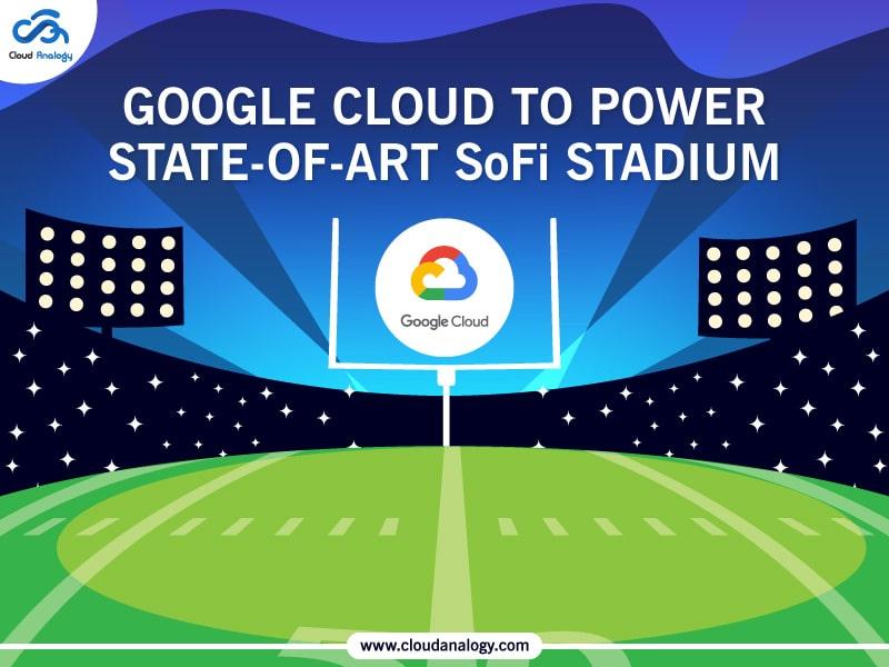 Google Cloud To Power State-Of-Art SoFi Stadium