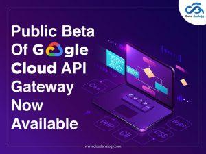 Public-Beta-Of-Google-Cloud-API-Gateway-Now-Available