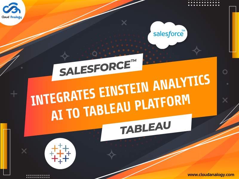Salesforce Integrates Einstein Analytics AI To Tableau platform
