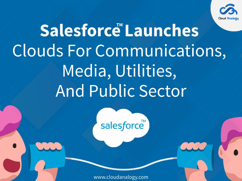 Salesforce Launches Clouds For Communications, Media, Utilities, And Public Sector