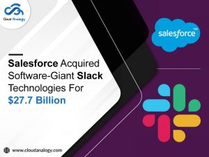 Salesforce Acquires Software-Giant Slack Technologies For $27.7 Billion