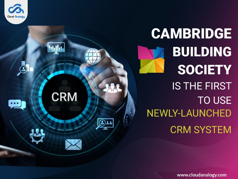 Cambridge Building Society Is The First To Use Newly-Launched CRM System