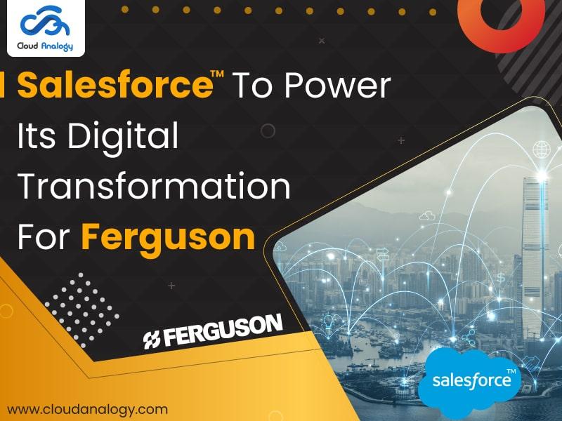 Salesforce To Power Its Digital Transformation For Ferguson