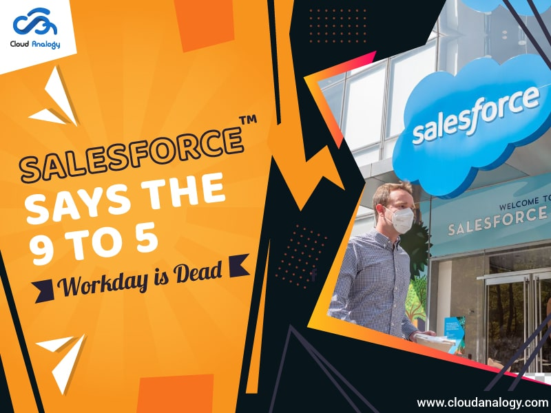 Salesforce Says The 9 to 5 Workday Is Dead