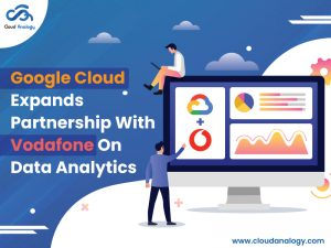Google-Cloud-Expands-Partnership-With-Vodafone-On-Data-Analytics