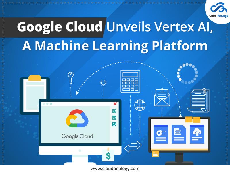 Google Cloud Unveils Vertex AI, A Machine Learning Platform