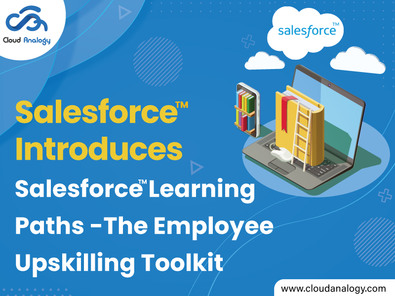 Salesforce Introduces Salesforce Learning Paths – The Employee Upskilling Toolkit For Businesses