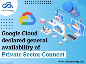 Google Cloud declared general availability of Private Sector Connect